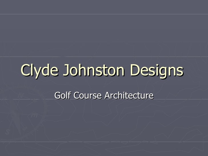 Clyde Johnston Designs Golf Course Architecture