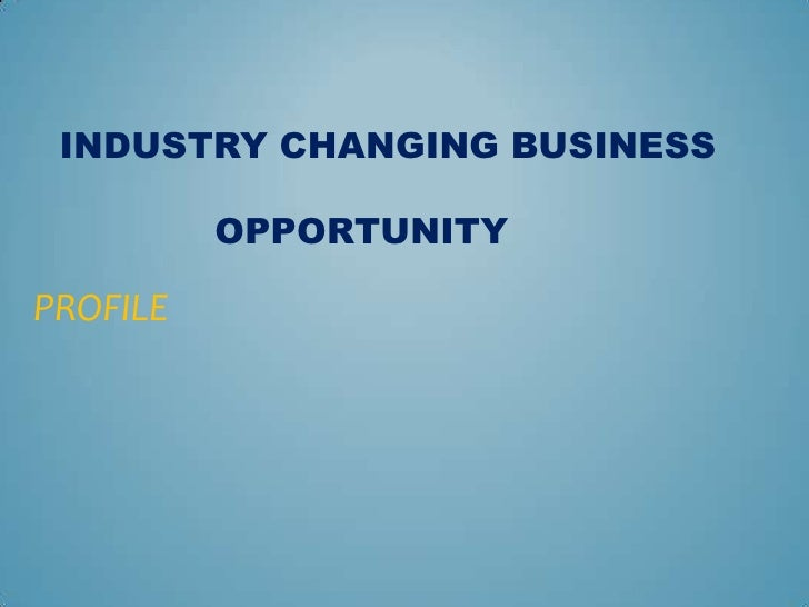 INDUSTRY CHANGING BUSINESS                           	 		                 OPPORTUNITY <br />PROFILE<br />