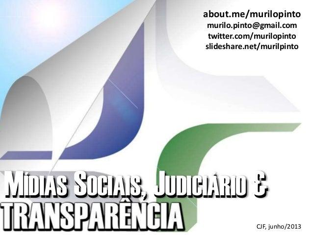 MÍDIAS SOCIAIS, JUDICIÁRIO &MÍDIAS SOCIAIS, JUDICIÁRIO & about.me/murilopinto murilo.pinto@gmail.com twitter.com/murilopin...