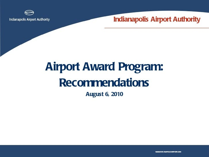 Indianapolis Airport Authority <ul><li>Airport Award Program: </li></ul><ul><li>Recommendations </li></ul><ul><li>August 6...