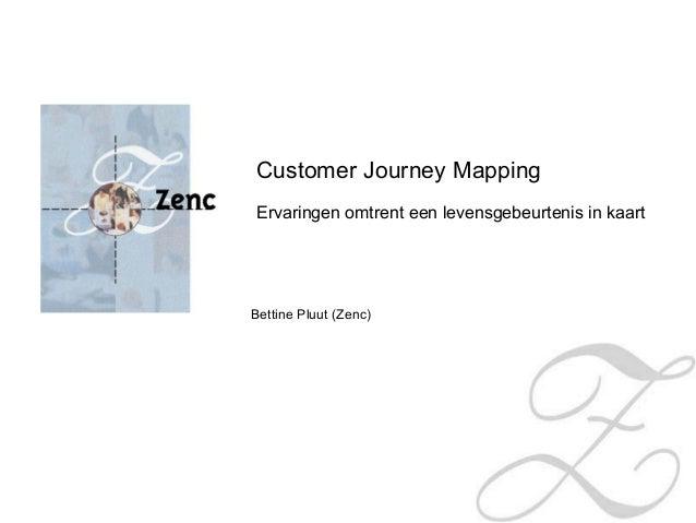 Customer Journey Mapping Ervaringen omtrent een levensgebeurtenis in kaart Bettine Pluut (Zenc)