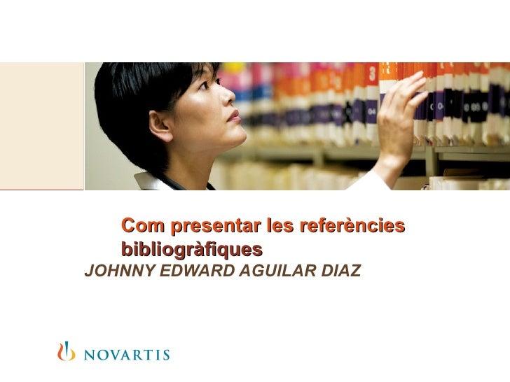 Com  presentar  les  referències   bibliogràfiques   JOHNNY EDWARD AGUILAR DIAZ