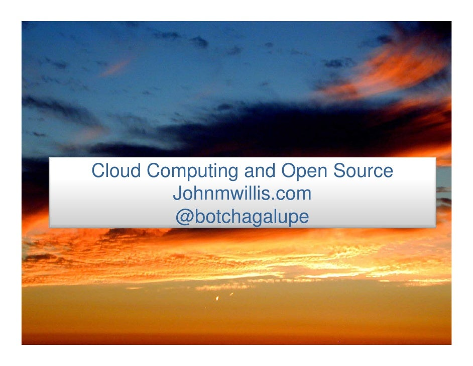 Cloud Computing and Open Source Johnmwillis.com @botchagalupe
