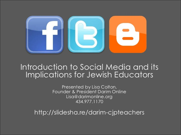Introduction to Social Media and its Implications for Jewish Educators<br />Presented by Lisa Colton, <br />Founder & Pres...