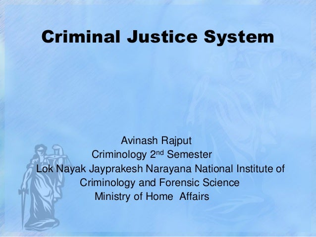 Criminal Justice System  Avinash Rajput Criminology 2nd Semester Lok Nayak Jayprakesh Narayana National Institute of Crimi...