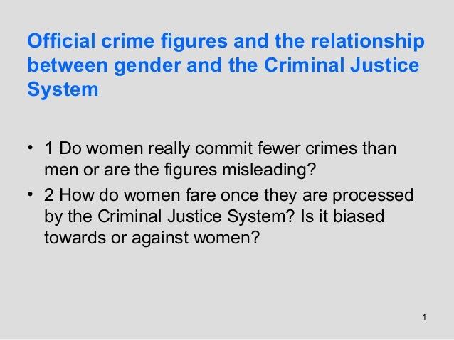 Is the Criminal Justice System biased towards or against women?