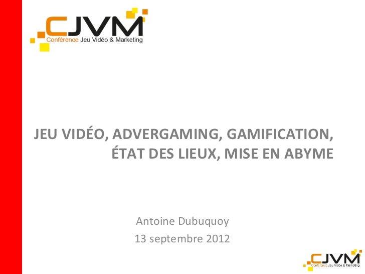 JEU VIDÉO, ADVERGAMING, GAMIFICATION,           ÉTAT DES LIEUX, MISE EN ABYME             Antoine Dubuquoy             13 ...