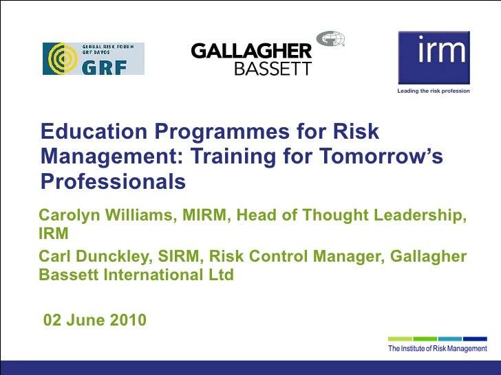 Education Programmes for Risk Management: Training for Tomorrow's Professionals Carolyn Williams, MIRM, Head of Thought Le...