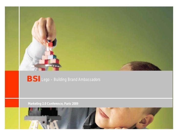 BSI Lego – Building Brand Ambassadors  Marketing 2.0 Conference, Paris 2009