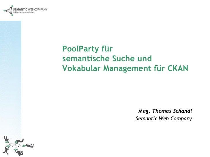 PoolParty fürsemantische Suche undVokabular Management für CKAN                 Mag. Thomas Schandl                Semanti...