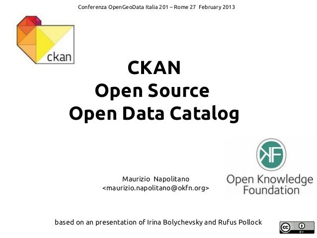 Conferenza OpenGeoData Italia 201 – Rome 27 February 2013  CKAN Open Source Open Data Catalog  Maurizio Napolitano <mauriz...
