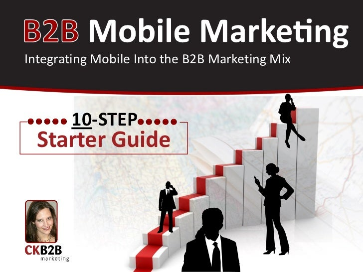 B2B Mobile Marketing <br />Integrating Mobile Into the B2BMarketing Mix<br />10<br />-Step Starter Guide         <br />Chr...