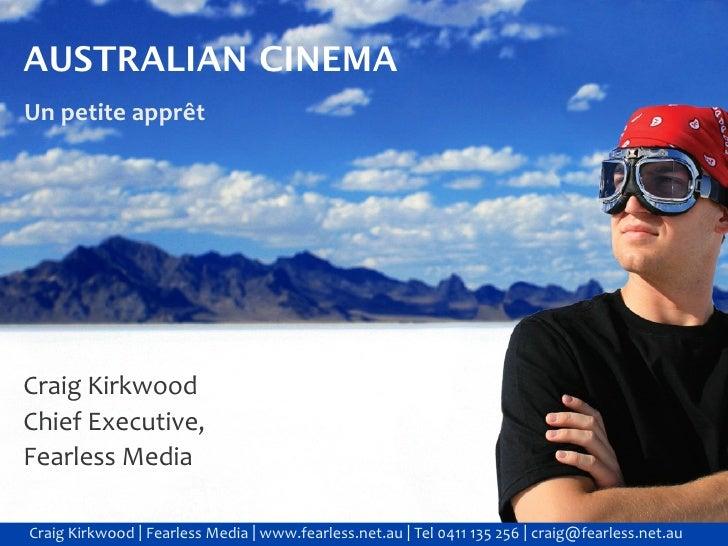 AUSTRALIAN CINEMA Unpetiteapprêt     CraigKirkwood ChiefExecutive, FearlessMedia  CraigKirkwood|FearlessMedia|w...