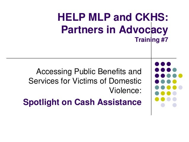 HELP MLP and CKHS: Partners in Advocacy Training #7  Accessing Public Benefits and Services for Victims of Domestic Violen...