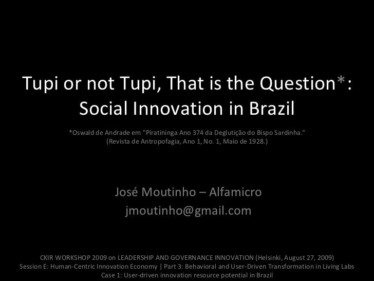"Tupi or not Tupi, That is the Question * : Social Innovation in Brazil   *Oswald de Andrade em ""Piratininga Ano 374 d..."