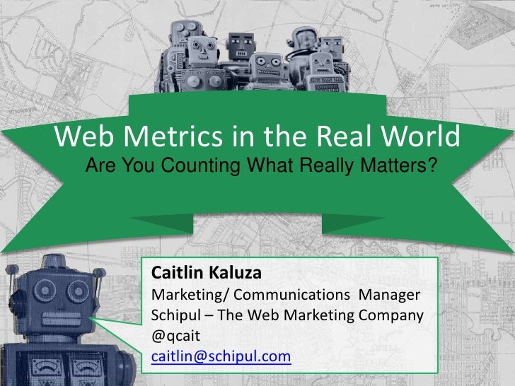 Web Metrics in the Real World  Are You Counting What Really Matters?        Caitlin Kaluza        Marketing/ Communication...