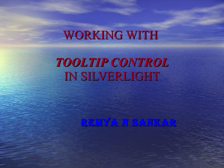 WORKING WITH  TOOLTIP CONTROL IN SILVERLIGHT REMYA N SANKAR