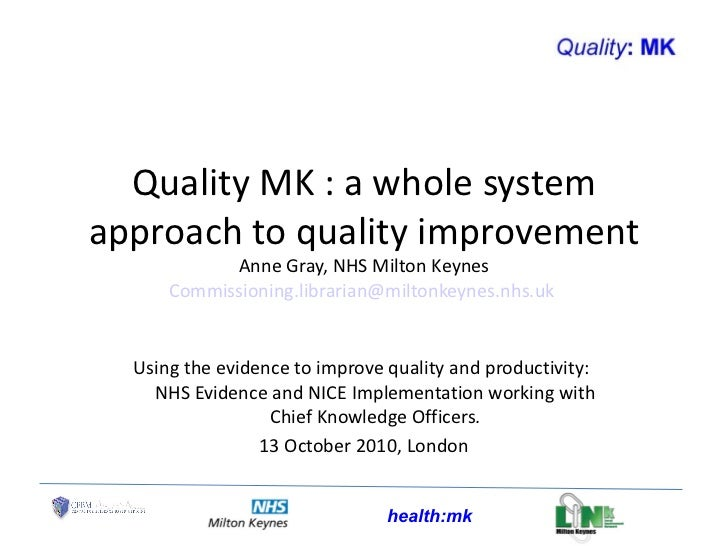 Quality MK : a whole system approach to quality improvement. CKO Workshop,London 13 october 2010