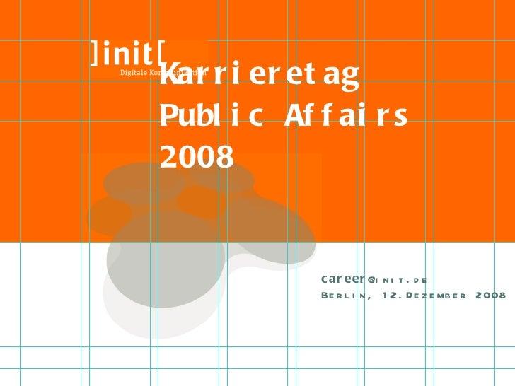Karrieretag  Public Affairs 2008 career @init.de   Berlin, 12.Dezember 2008