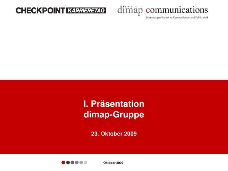 I. Präsentation    dimap-Gruppe         23. Oktober 2009••••••       Oktober 2009