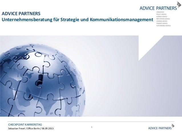 Sebastian Frevel / Office Berlin / 06.09.2013 CHECKPOINT KARRIERETAG ADVICE PARTNERS Unternehmensberatung für Strategie un...