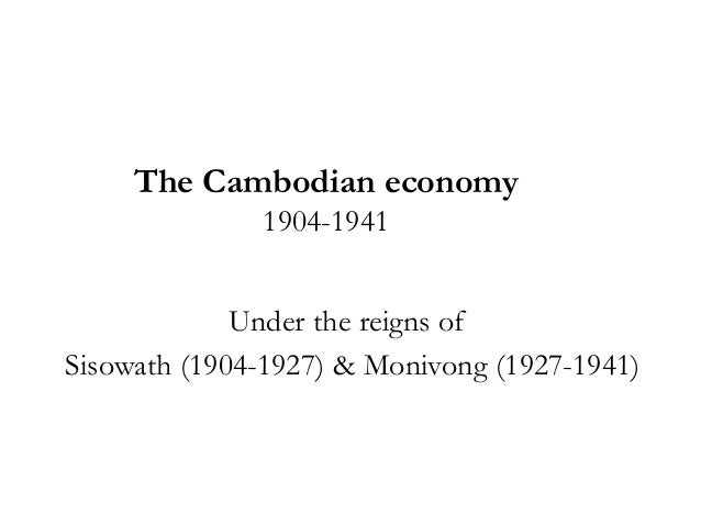 The Cambodian economy 1904-1941 Under the reigns of Sisowath (1904-1927) & Monivong (1927-1941)