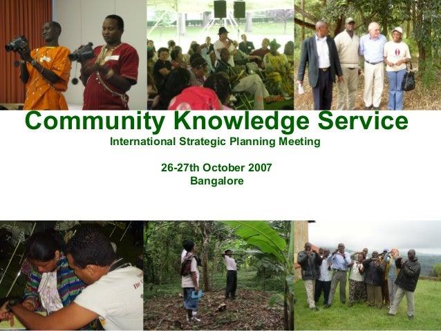 Community Knowledge Service International Strategic Planning Meeting 26-27th October 2007 Bangalore
