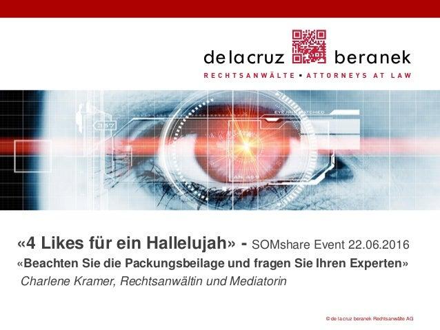 © de la cruz beranek Rechtsanwälte AG «4 Likes für ein Hallelujah» - SOMshare Event 22.06.2016 «Beachten Sie die Packungsb...