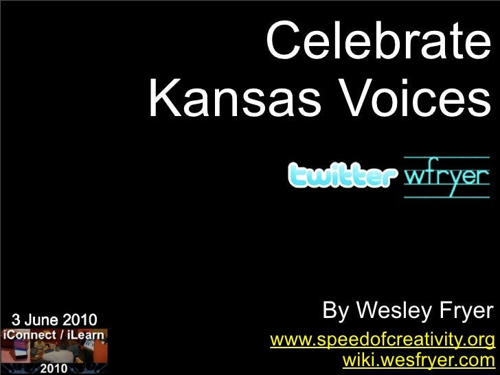 Celebrate Kansas Voices            By Wesley Fryer     www.speedofcreativity.org           wiki.wesfryer.com