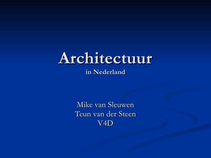 Architectuur in Nederland Mike van Sleuwen Teun van der Steen V4D