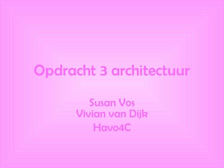 Opdracht 3 architectuur Susan Vos Vivian van Dijk Havo4C