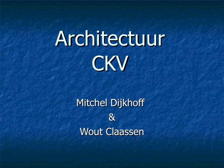 Architectuur CKV Mitchel Dijkhoff  & Wout Claassen