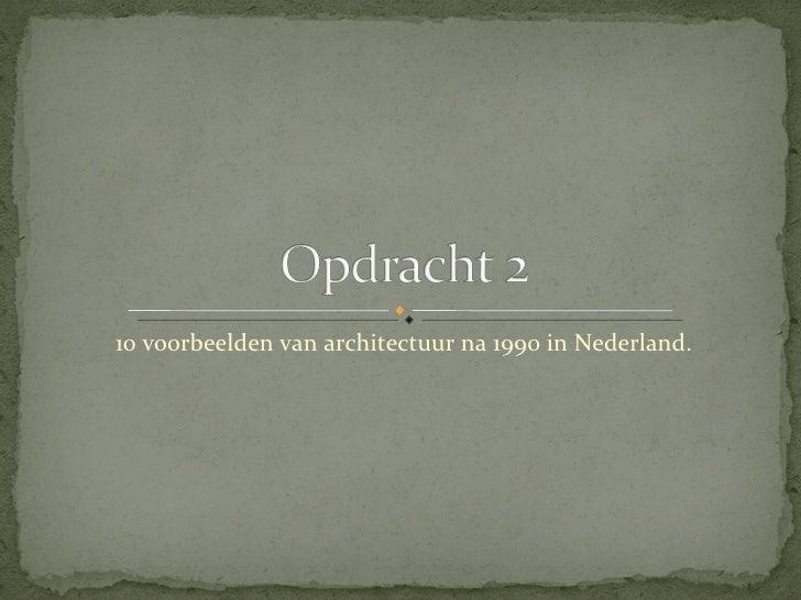 10 voorbeelden van architectuur na 1990 in Nederland.