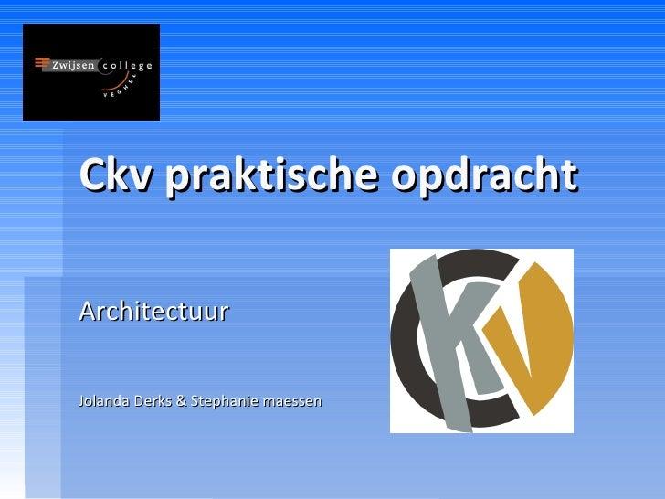 Ckv praktische opdracht Architectuur Jolanda Derks & Stephanie maessen