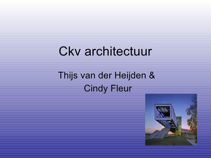 Ckv architectuur  Thijs van der Heijden &  Cindy Fleur