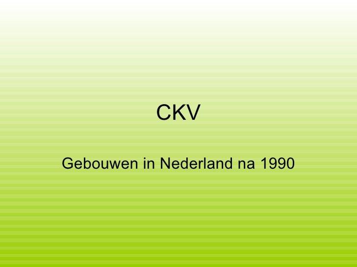 CKV Gebouwen in Nederland na 1990