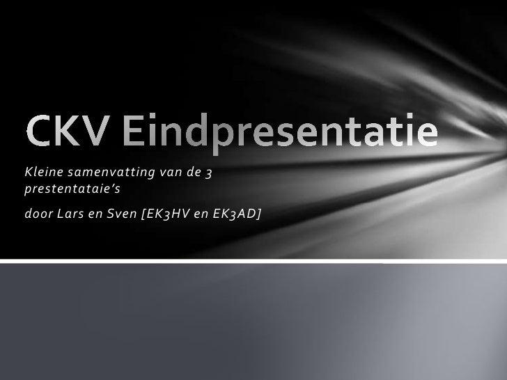 Kleine samenvatting van de 3 prestentataie's<br />door Lars en Sven [EK3HV en EK3AD]<br />CKV Eindpresentatie<br />