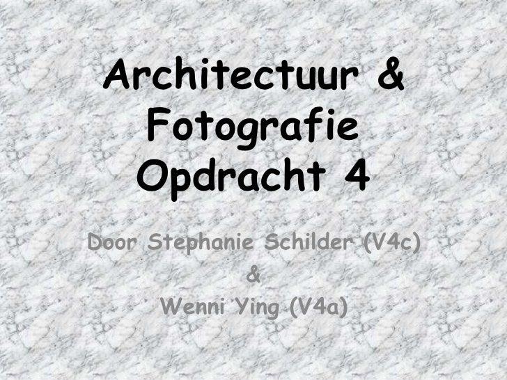 Architectuur &    Fotografie   Opdracht 4 Door Stephanie Schilder (V4c)              &       Wenni Ying (V4a)