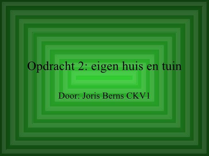 Opdracht 2: eigen huis en tuin Door: Joris Berns CKV1