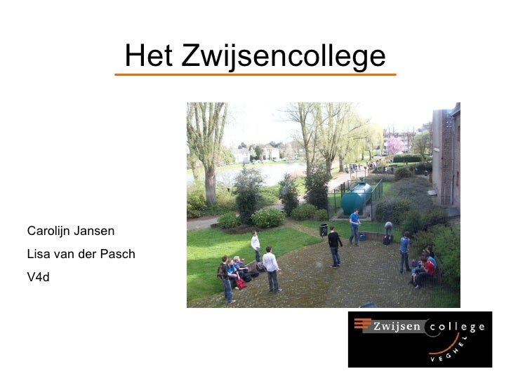Het Zwijsencollege Carolijn Jansen Lisa van der Pasch V4d
