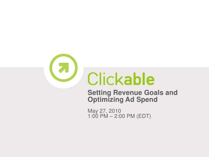 Setting Revenue Goals and Optimizing Ad Spend<br />May 27, 2010<br />1:00 PM – 2:00 PM (EDT)<br />