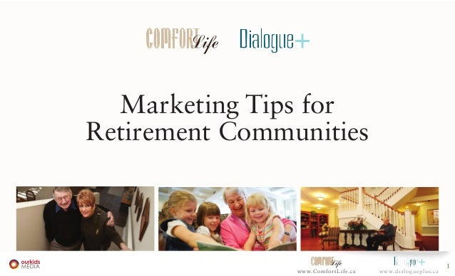1 www.ComfortLife.ca www.dialogueplus.cawww.ComfortLife.ca Marketing Tips for Retirement Communities