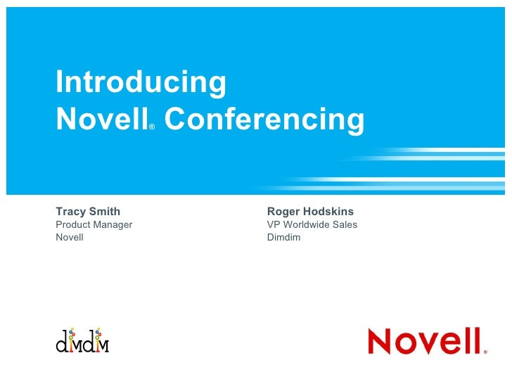 Introduction to Novell Conferencing  Tracy Smith Product Manager, Novell Conferencing [email_address] Roger Hodskins VP Wo...