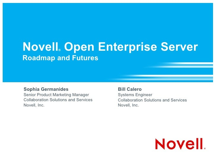 Novell ®  Open Enterprise Server Roadmap and Futures Sophia Germanides Senior Product Marketing Manager Collaboration Solu...