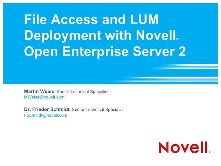 File Access and LUM Deployment with Novell ®   Open Enterprise Server 2 Martin Weiss , Senior Technical Specialist [email_...