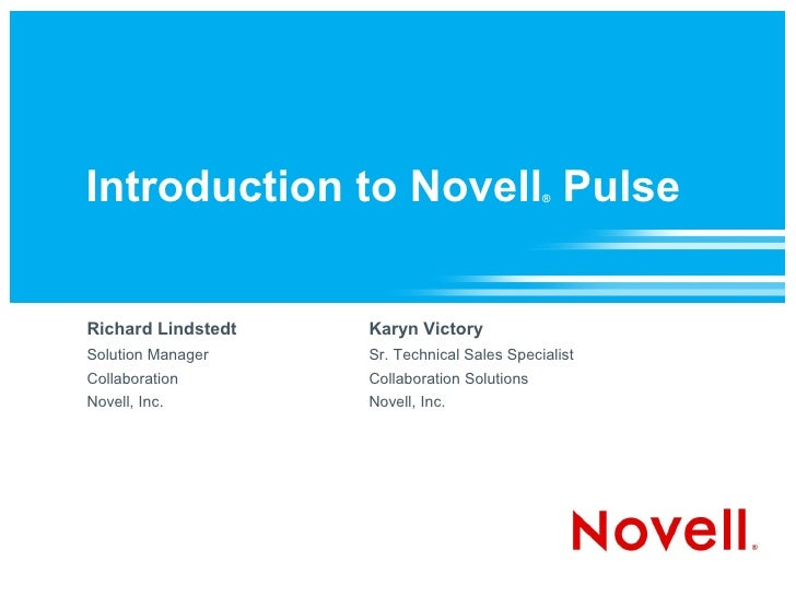 Introduction to Novell Pulse                  ®     Richard Lindstedt   Karyn Victory Solution Manager    Sr. Technical Sa...