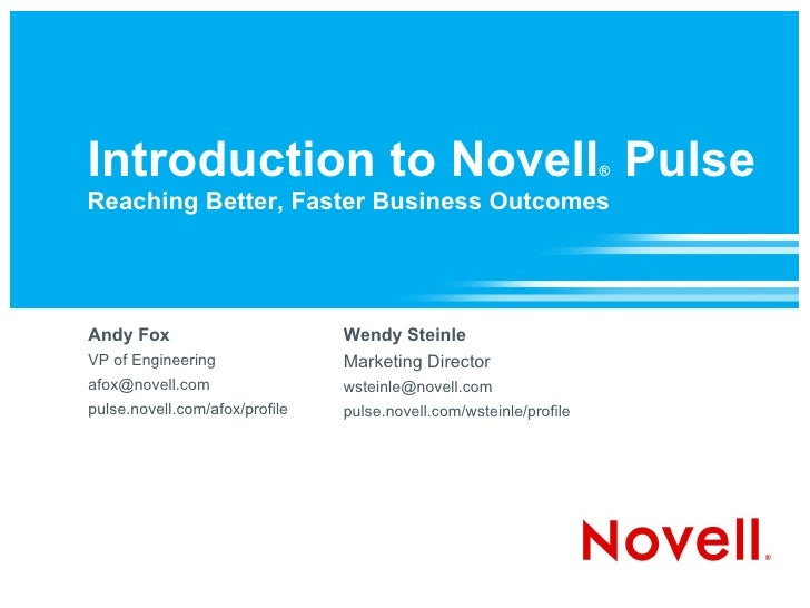 Introduction to Novell ®  Pulse   Reaching Better, Faster Business Outcomes   Andy Fox VP of Engineering  [email_address] ...