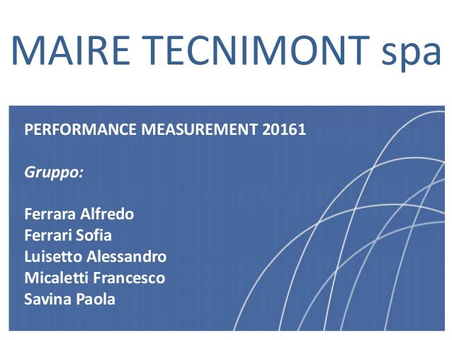 1MAIRE TECNIMONT spaPERFORMANCE MEASUREMENT 20161Gruppo:Ferrara AlfredoFerrari SofiaLuisetto AlessandroMicaletti Francesco...