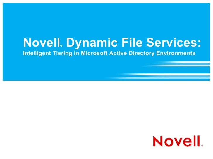 Novell Dynamic File Services:              ®  Intelligent Tiering in Microsoft Active Directory Environments