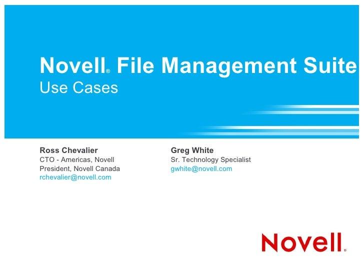 Novell File Management Suite                    ®   Use Cases   Ross Chevalier             Greg White CTO - Americas, Nove...